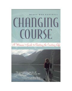 Changing Course - A Woman's Guide to Choosing the Cruising Life