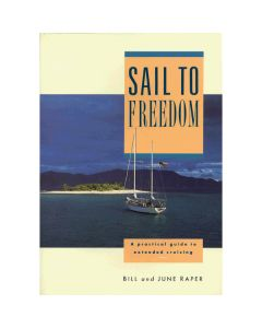 Sail to Freedom - A Handbook for Extended Cruising