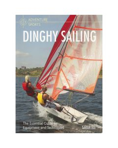 Dinghy Sailing - The Essential Guide to Equipment & Techniques