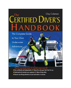 The Certified Diver's Handbook The Complete Guide to Your Own Underwater Adventures