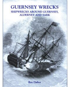 Guernsey Wrecks: Shipwrecks Around Guernsey, Alderney and Sark