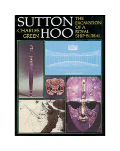 Sutton Hoo - The Excavation of a Ship Burial
