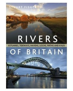 Rivers Of Britain: Estuaries, Tideways, Havens, Lochs, Firths