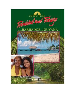 Cruising Guide to Trinidad and Tobago, Plus Barbados and Guyana