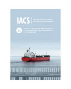 A Guide to Managing Maintenance in Accordance with the Requirements of the ISM Code (IACS Rec 74)